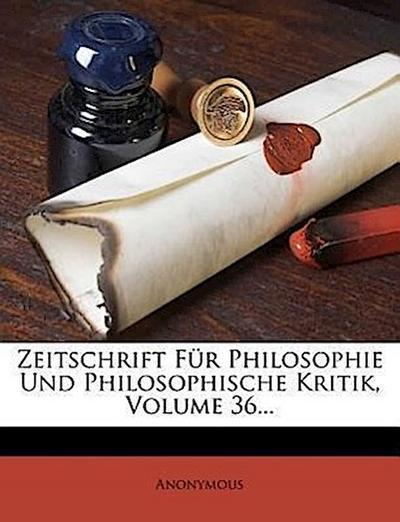 Zeitschrift für Philosophie und Philosophische Kritik, sechsunddreissigster Band