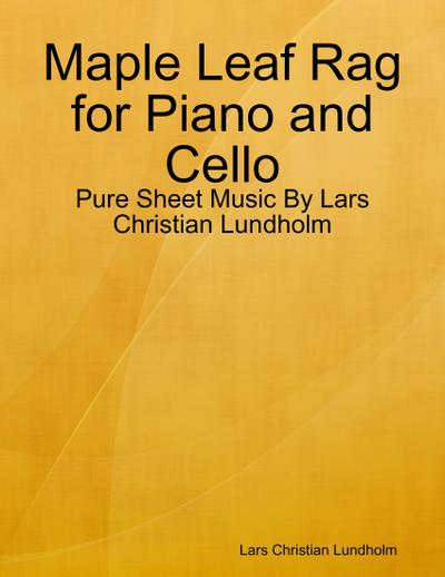 Maple Leaf Rag for Piano and Cello - Pure Sheet Music By Lars Christian Lundholm