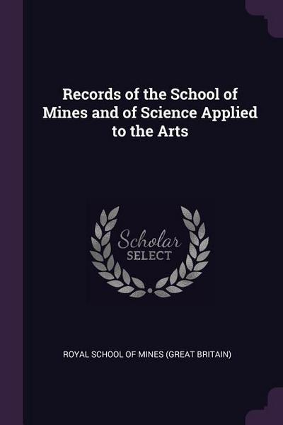 Records of the School of Mines and of Science Applied to the Arts
