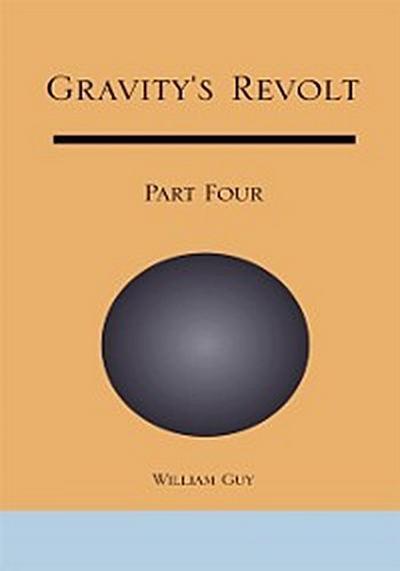Gravity's Revolt: Part Four