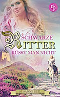 Schwarze Ritter küsst man nicht (Historischer Roman, Liebe, Humor)
