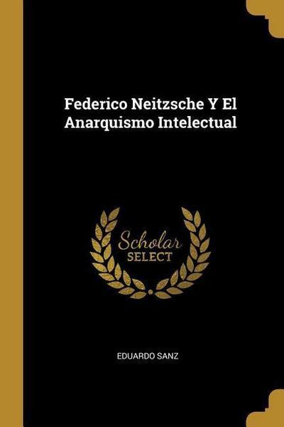 Federico Neitzsche Y El Anarquismo Intelectual