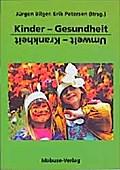 Kinder-Gesundheit. Umwelt-Krankheit; Umwelt und Gesundheit; Hrsg. v. Bilger, Jürgen/Petersen, Erik; Deutsch; zahlr. Abb.