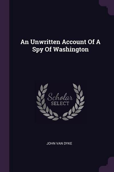 An Unwritten Account of a Spy of Washington