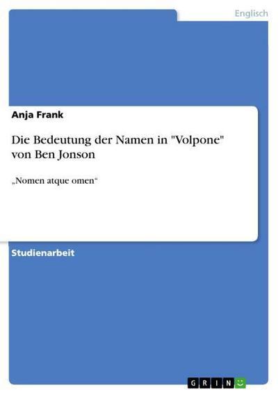 Die Bedeutung der Namen in 'Volpone' von Ben Jonson: 'Nomen atque omen'