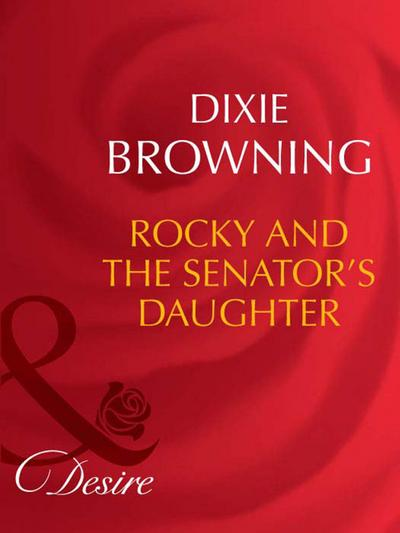 Rocky And The Senator's Daughter (Mills & Boon Desire) (Man of the Month, Book 79)
