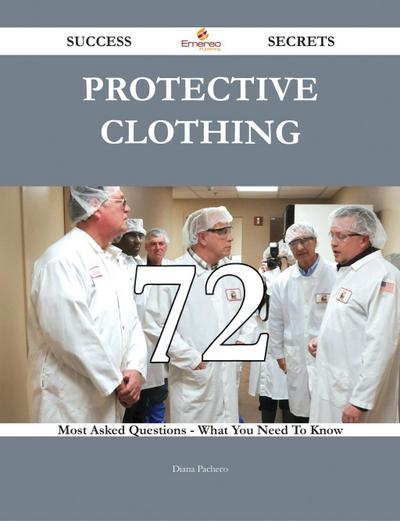 Protective clothing 72 Success Secrets - 72 Most Asked Questions On Protective clothing - What You Need To Know