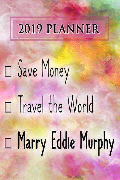 2019 Planner: Save Money, Travel the World, Marry Eddie Murphy: Eddie Murphy 2019 Planner