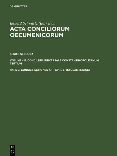 Concilii Actiones XII - XVIII. Epistulae. Indices