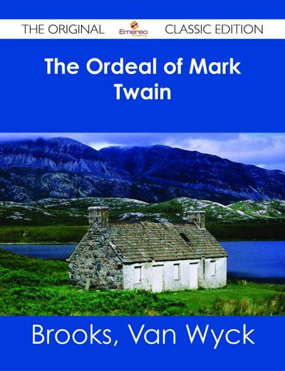 The Ordeal of Mark Twain - The Original Classic Edition