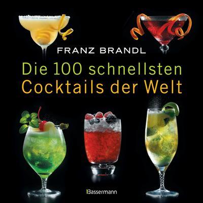 Die 100 schnellsten Cocktails der Welt; Die besten Mixrezepte mit wenig Zutaten; Deutsch; ca. 50 farbige Abbildungen