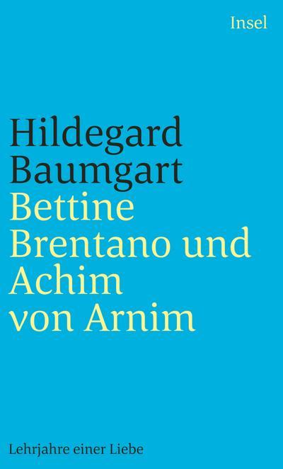 Bettine Brentano und Achim von Arnim: Lehrjahre einer Liebe (insel taschenbuch)
