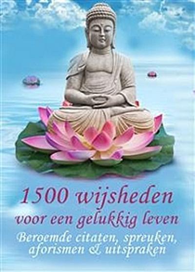 1500 wijsheden voor een gelukkig leven - Beroemde citaten, spreuken, aforismen & uitspraken (Geïllustreerde uitgave)