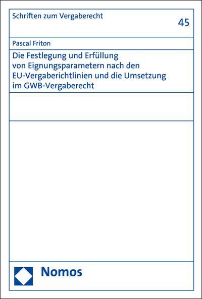 Die Festlegung und Erfüllung von Eignungsparametern nach den EU-Vergaberichtlinien und die Umsetzung im GWB-Vergaberecht (Schriften zum Wirtschaftsverwaltungs- und Vergaberecht)