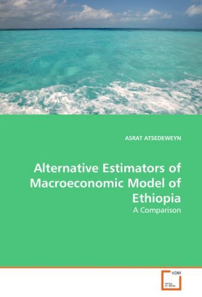 Alternative Estimators of Macroeconomic Model of Ethiopia