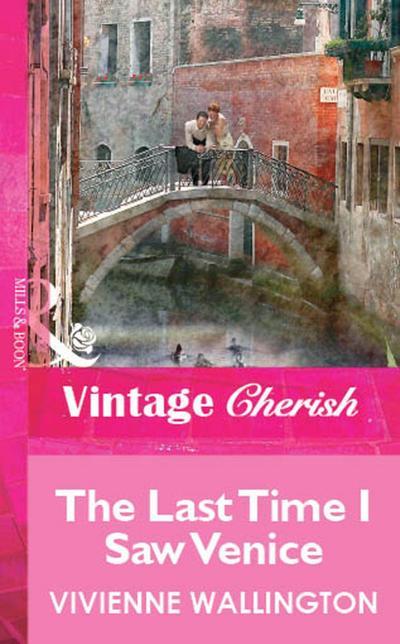 The Last Time I Saw Venice (Mills & Boon Vintage Cherish)