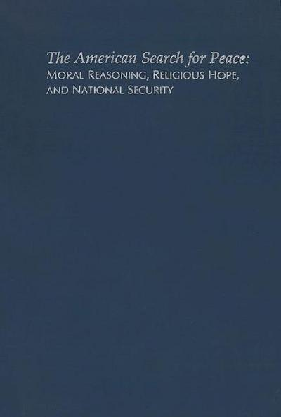 The American Search for Peace: Moral Reasoning, Religious Hope, and National Security
