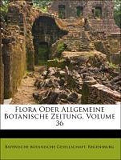 Flora Oder Allgemeine Botanische Zeitung, Volume 36