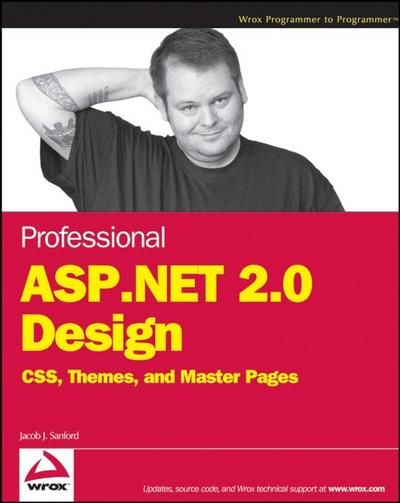 Professional ASP.NET 2.0 Design: CSS, Themes, and Master Pages (Programmer to Programmer) - John Wiley & Sons - Taschenbuch, Englisch, Jacob J. Sanford, CSS, Themes, and Master Pages, CSS, Themes, and Master Pages