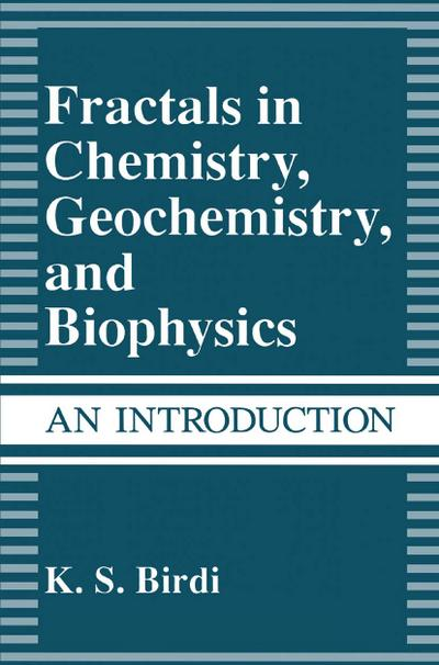 Fractals in Chemistry, Geochemistry, and Biophysics