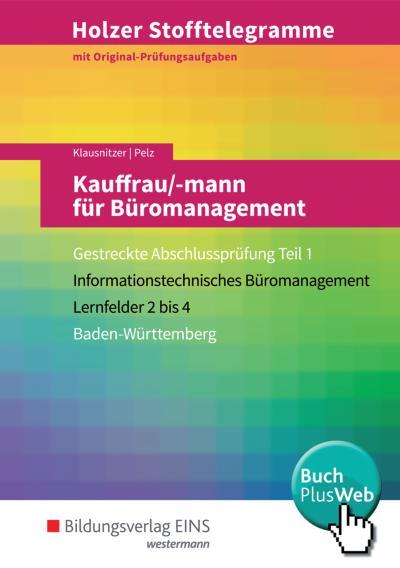 Holzer Stofftelegramme Baden-Württemberg – Kauffrau/-mann für Büromanagement: Gestreckte Abschlussprüfung Teil 1: Aufgabenband