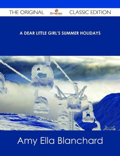 A Dear Little Girl's Summer Holidays - The Original Classic Edition