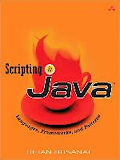 Scripting in Java: Languages, Frameworks, and Patterns: Using Apache Bsf, Groovy, and PHP - Addison Wesley Pub Co Inc - Taschenbuch, Englisch, Dejan Bosanac, Languages, Frameworks, and Patterns, Languages, Frameworks, and Patterns
