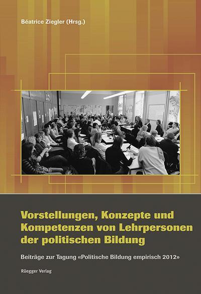 Vorstellungen, Konzepte und Kompetenzen von Lehrpersonen der politischen Bildung