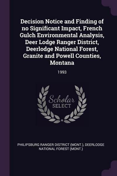 Decision Notice and Finding of No Significant Impact, French Gulch Environmental Analysis, Deer Lodge Ranger District, Deerlodge National Forest, Gran