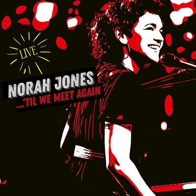 Norah Jones: Til We Meet Again (Live)