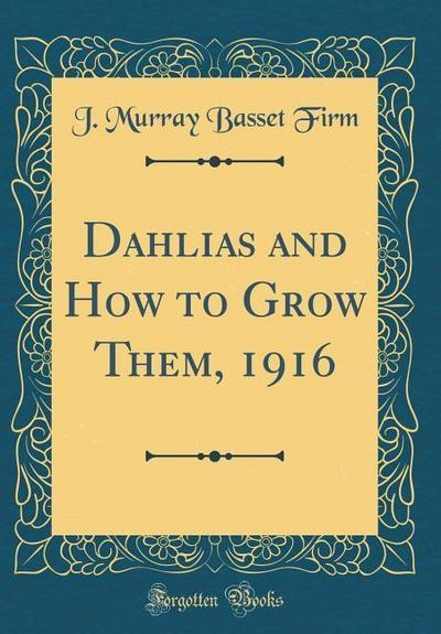 Dahlias and How to Grow Them, 1916 (Classic Reprint)