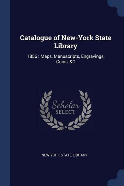 Catalogue of New-York State Library: 1856: Maps, Manuscripts, Engravings, Coins, &C