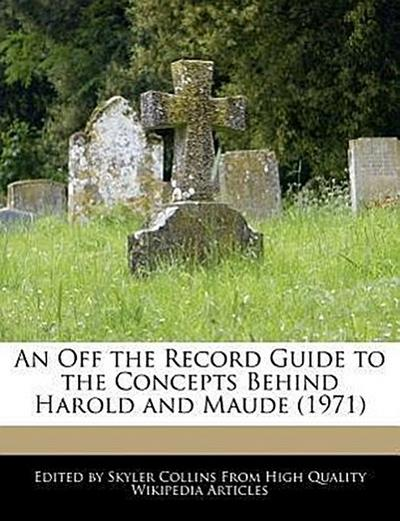 An Off the Record Guide to the Concepts Behind Harold and Maude (1971)
