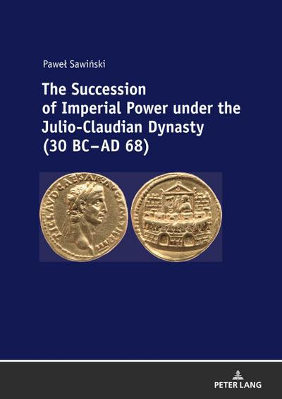 The Succession of Imperial Power under the Julio-Claudian Dynasty (30 BC - AD 68)