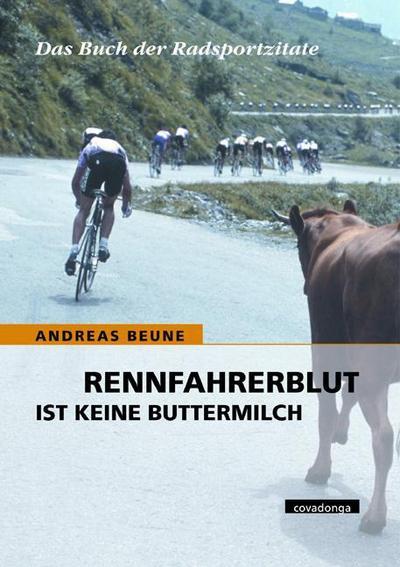 Rennfahrerblut ist keine Buttermilch. Das Buch der Radsportzitate