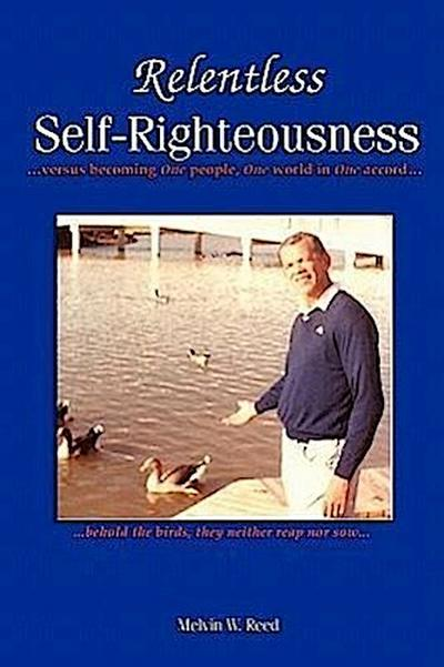Relentless Self-Righteousness