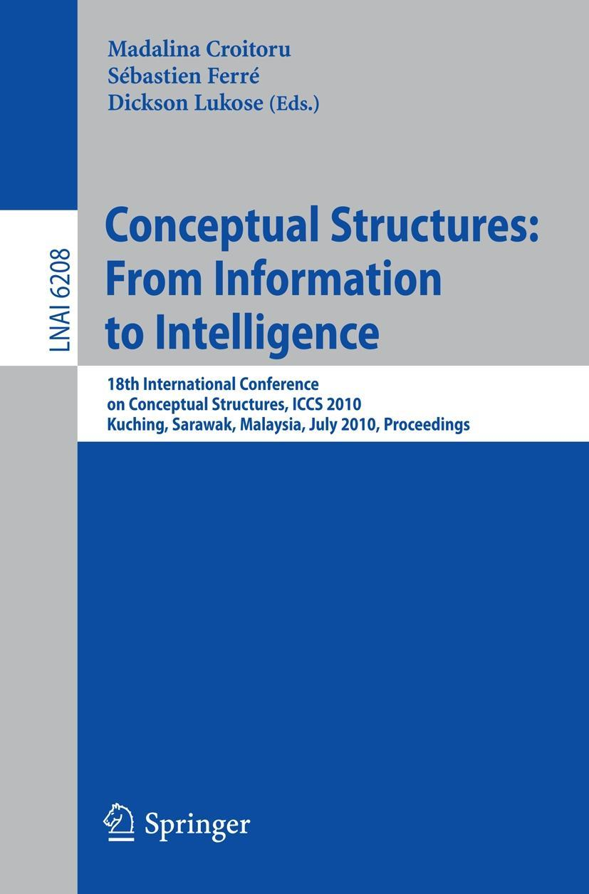 Conceptual Structures: From Information to Intelligence, Madalina Croitoru