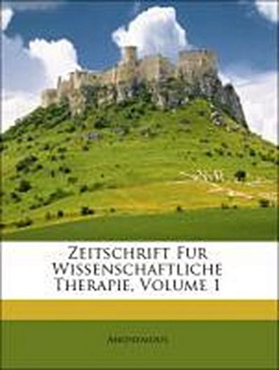 Zeitschrift Fur Wissenschaftliche Therapie, Volume 1
