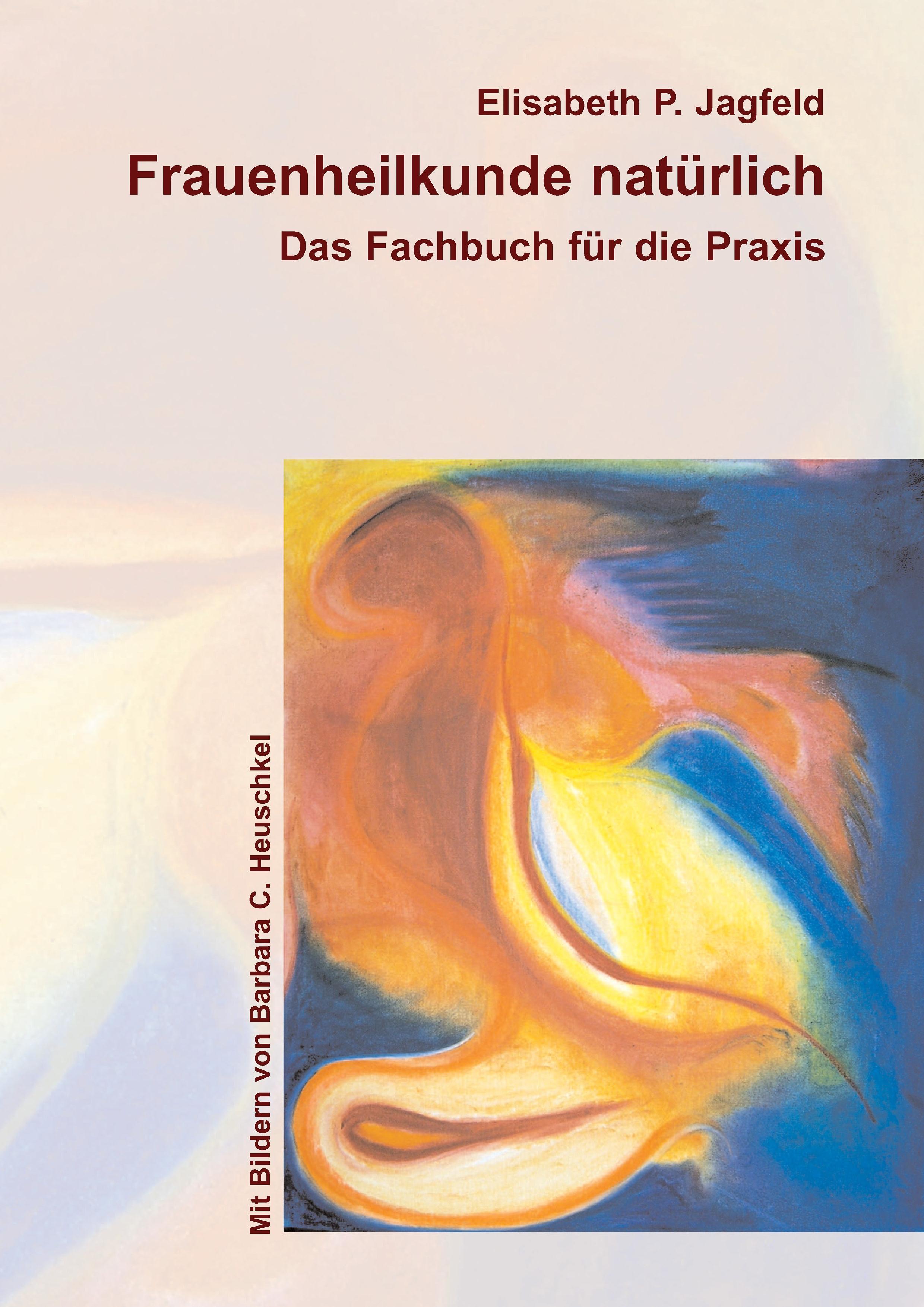 Frauenheilkunde natürlich ~ Elisabeth P. Jagfeld ~  9783842339552