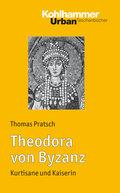 Theodora von Byzanz - Kurtisane und Kaiserin
