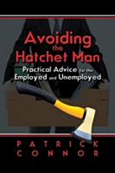 Avoiding the Hatchet Man~Practical Advice for the Employed and Unemployed