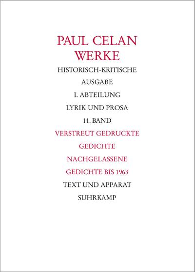 Werke. Historisch-kritische Ausgabe. I. Abteilung: Lyrik und Prosa: Band 11: Verstreut gedruckte Gedichte. Nachgelassene Gedichte bis 1963