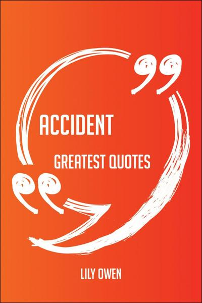 Accident Greatest Quotes - Quick, Short, Medium Or Long Quotes. Find The Perfect Accident Quotations For All Occasions - Spicing Up Letters, Speeches, And Everyday Conversations.