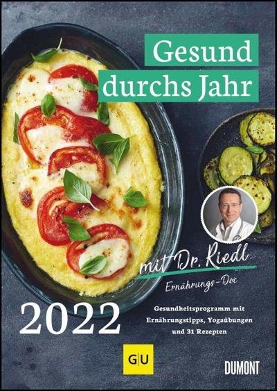 Gesund durchs Jahr mit Dr. Riedl Wochenkalender 2022 - Gesundheitsprogramm mit Ernährungswissen, Bewegungstipps und Rezepten - DIN A4 - Spiralbindung