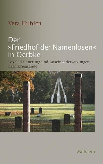 Der »Friedhof der Namenlosen« in Oerbke: Lokale Erinnerung und Auseinandersetzungen nach Kriegsende (Schriftenreihe der Stiftung niedersächsische Gedenkstätten)