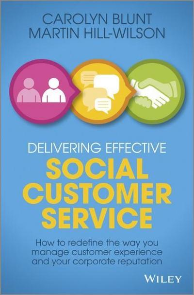 Delivering Effective Social Customer Service: How to Redefine the Way You Manage Customer Experience and Your Corporate Reputation