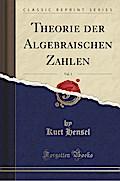 Theorie der Algebraischen Zahlen, Vol. 1 (Classic Reprint)