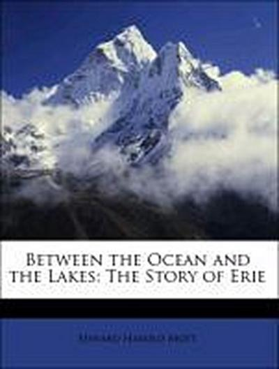 Between the Ocean and the Lakes: The Story of Erie