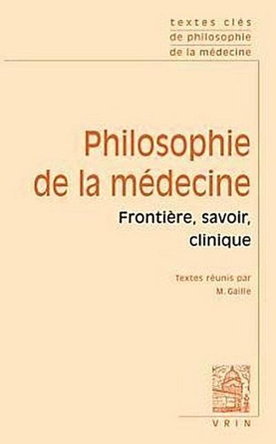 Textes Cles de Philosophie de La Medecine: Vol. I: Frontiere, Savoir, Clinique