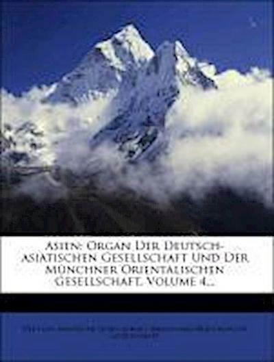 Asien: Organ Der Deutsch-asiatischen Gesellschaft Und Der Münchner Orientalischen Gesellschaft, Volume 4...